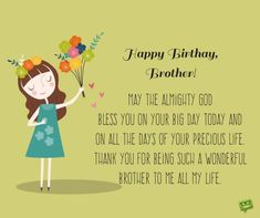 May the Almighty God bless you on your Big Day today and on all the days of your precious life. Thank you for being such a wonderful brother to me all my life. birthday brother Birthday Prayers for my Brother Happy Birthday Brother From Sister, Prayer For My Brother, Birthday Message For Brother, Birthday Greetings For Brother, Birthday Prayer, Birthday Wishes For Brother, Happy Birthday Wishes Quotes, Sister Birthday Quotes, Best Birthday Wishes