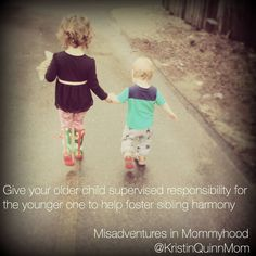 Give your #older #child #supervised #responsibility for the #younger one.  It will help foster #sibling #harmony.  #misadventuresinmommyhood #parenting