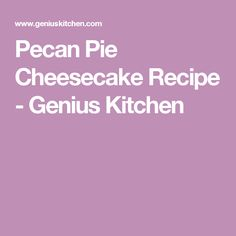 Pecan Pie Cheesecake Recipe - Genius Kitchen #DesertRecipes