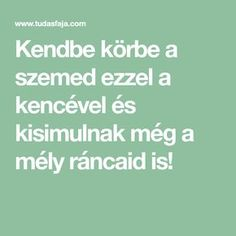 Kend körbe a szemed ezzel a kencével és kisimulnak még a mély ráncaid is! Natural Life, Anti Aging, Health Fitness, Hair Beauty, How To Make, Decor, Dementia, Basket, Natural Living