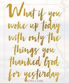 What if you work up today with only the things you thanked God for yesterday. Gratitude is the key for miracles! For more weekly podcast, motivational quotes and biblical, faith teachings as well as success tips, follow Terri Savelle Foy on Pinterest, Instagram, Facebook, Youtube or Twitter!