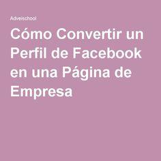 Cómo Convertir un Perfil de Facebook en una Página de Empresa