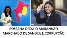 EDGAR RIBEIRO: JÁ VAI TARDE!! ROSEANA DEIXA O MARANHÃO MANCHADO D...