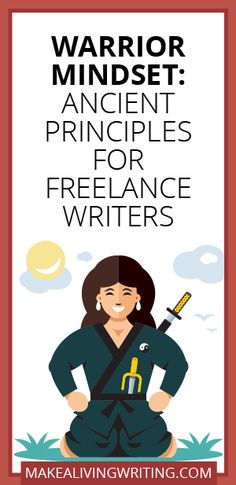 Warrior Mindset: Ancient Principles for Freelance Writers. Makealivingwriting.com