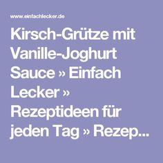 Kirsch-Grütze mit Vanille-Joghurt Sauce » Einfach Lecker » Rezeptideen für jeden Tag » Rezeptideen für jeden Tag