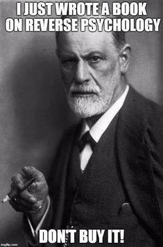Sigmund Freud | I JUST WROTE A BOOK ON REVERSE PSYCHOLOGY DON'T BUY IT! | image tagged in memes,sigmund freud | made w/ Imgflip meme maker