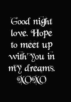 I will meet you in our dreams with a big hug and a soft kiss sweetheart. Sweetest dreams my beautiful angel 😙 Good Night Love Messages, Good Night Love Quotes, Good Night I Love You, Romantic Good Night, Good Night Love Images, Good Night Greetings, Good Night Wishes, Good Morning Love, Romantic Love Quotes
