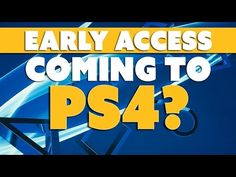 Early Access for PS4? - The Know