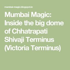 Mumbai Magic: Inside the big dome of Chhatrapati Shivaji Terminus (Victoria Terminus)
