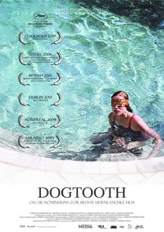 Kinodontas (Dogtooth) Three teenagers live isolated, without leaving their house, because their over-protective parents say they can only leave when their dogtooth falls out.  Director: Yorgos Lanthimos
