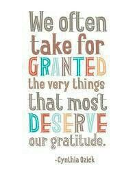 We often take for granted the very things that most deserve our gratitude.