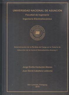 T1627 Centurión Alonso, Jorge Emilio /Caballero Ledesma, Juan David. (2016) Determinación de la pérdida de carga en la tubería de aducción de la Central Hidroeléctrica Acaray 2