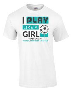 f971c0f0103 Play Like A Girl Soccer Tee. Soccer ShirtsSoccer TrainingGirls Be LikeGreat T  ShirtsFunny ...