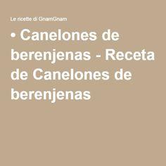 • Canelones de berenjenas - Receta de Canelones de berenjenas