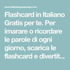Flashcard in Italiano Gratis per te. Per imarare o ricordare le parole di ogni giorno, scarica le flashcard e divertiti con noi.