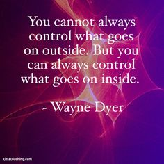 You control what goes on inside. Are you using your control wisely?