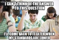 I can't think of the answer to this question. I'll come back to it later when my standards are lower. Haha yep this happened all during finals week! Haha, No Kidding, College Humor, College Life, That Way, I Laughed, Decir No, Funny Jokes, It's Funny
