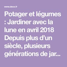 Potager et légumes : Jardiner avec la lune en avril 2018 Depuis plus d'un siècle, plusieurs générations de jardiniers et de paysans ont const