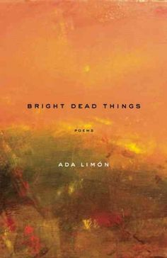 April 5 — Bright Dead Things / Ada Limón