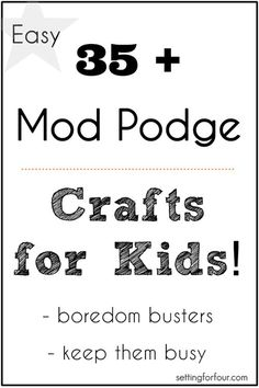 Keep the kiddos busy and express themselves through art! 35 Plus Mod Podge easy Crafts for Kids projects. #modpodge