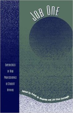 Job One: Experiences of New Professionals in Student Affairs (American College Personnel Association Series): Peter M. Magolda; Jill Ellen Carnaghi: 9780761827849: Amazon.com: Books