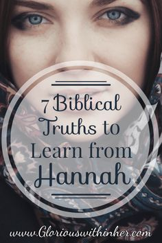 7 Biblical Truths to Learn From Hannah that will encourage and motivate you in your faith walk!