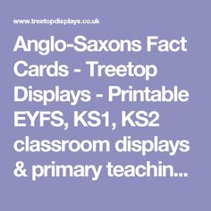 Anglo-Saxons Fact Cards - Treetop Displays - Printable EYFS, KS1, KS2 classroom displays & primary teaching resources
