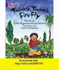 Twinkle, Twinkle, Firefly Band 8/ Purple (Collins Big Cat) (9780007474752) John Agard, Grace Nichols, Satoshi Kitamura , ISBN-10: 000747475X  , ISBN-13: 978-0007474752 ,  , tutorials , pdf , ebook , torrent , downloads , rapidshare , filesonic , hotfile , megaupload , fileserve
