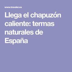 Llega el chapuzón caliente: termas naturales de España
