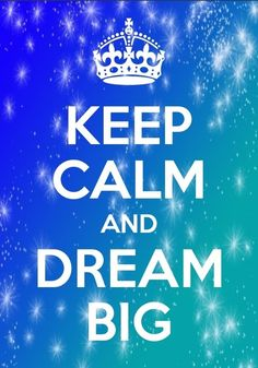 Reste calme et rêve grand