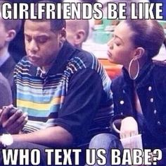 Beyonce and Jay-Z Texting Trust Issue? Girlfriends Be Like Who Text Us Babe ---- hilarious jokes funny pictures walmart fails meme humor Memes Humor, Funny Memes, Humor Quotes, Laugh Quotes, War Quotes, Meme Meme, Hilarious Jokes, Deep Quotes, Dog Memes