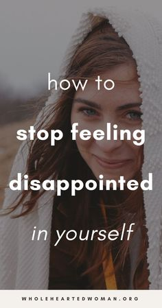 How To Stop Feeling Disappointed In Yourself | How To Believe In Yourself | You Are Enough | How To Stop Beating Yourself Up | Life Advice For Millennials | Self-Awareness | Personal Growth & Development | Mindfulness | Mindset | Wholehearted Woman | #selfdiscovery | #personalgrowth | #selfhelp | #selfawareness | #gratitude | #selflove