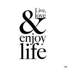 Live, love & enjoy life. | Quote