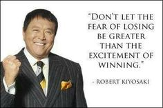 TOP WIN quotes and sayings by famous authors like Robert Kiyosaki : Don't let the fear of losing be greater than the excitement of winning. Fearless Quotes, Robert Kiyosaki Quotes, Winning Quotes, Rich Dad Poor Dad, Motivational Quotes, Inspirational Quotes, Dad Quotes, Mentor Quotes, How To Become Rich