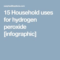 15 Household uses for hydrogen peroxide [infographic]