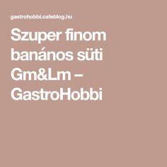 Szuper finom banános süti Gm&Lm – GastroHobbi
