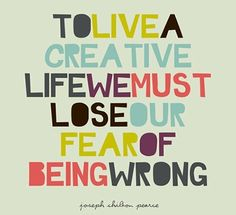 """To live a creative life, we must lose our fear of being wrong."""