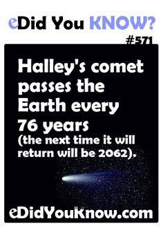 Halley's comet passes the Earth every 76 years (the next time it will return will be 2062).