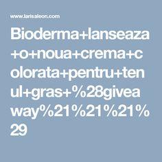 Bioderma+lanseaza+o+noua+crema+colorata+pentru+tenul+gras+%28giveaway%21%21%21%29