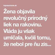 Žena objavila revolučný prírodný liek na rakovinu. Vláda ju však umlčala, kvôli tomu, že nebol pre ňu ziskový - TopNaZdravie.sk