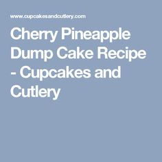Cherry Pineapple Dump Cake Recipe - Cupcakes and Cutlery