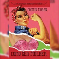 {RESENHA} Como Ser Mulher • Caitlin Moran