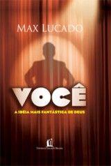 Na obra Você (Max Lucado), da Editora Thomas Nelson, você verá como é precioso aos olhos do Criador.