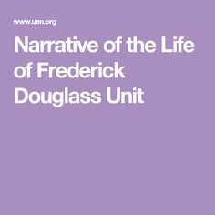 Narrative of the Life of Frederick Douglass Unit