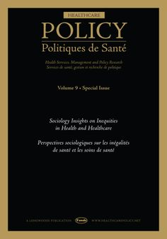Healthcare Policy/Politiques de Santé :: Longwoods.com Special Issue - Sociology Insights on Inequities in Health and Healthcare. Sponsored by Canadian Society Sociology of Health and Population Health Improvement Research Network