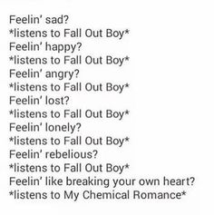 Fall Out Boy mostly but you still need My Chemical Romance