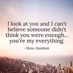 I look at you and I can't believe someone didn't think you were enough…. I look at you and I can't believe someone didn't think you were enough… you're my everything. Cute Love Quotes, Love Quotes For Him Romantic, Life Quotes Love, Change Quotes, Quotes To Live By, Romantic Messages, Being In Love Quotes, In Love With You Quotes, You Are My Everything Quotes