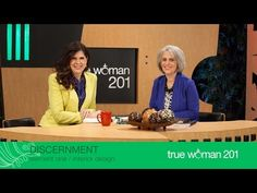 True Woman 201: Interior Design with Nancy Leigh DeMoss and Mary A. Kassian—Week 1: Discernment