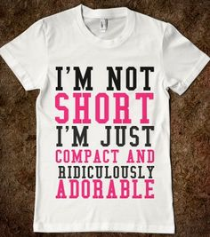 I'M NOT SHORT I'M JUST COMPACT AND RIDICULOUSLY ADORABLE - glamfoxx.com - Skreened T-shirts, Organic Shirts, Hoodies, Kids Tees, Baby One-Pi...