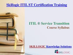 Skillogic Solutions is providing training for ITIL Service Transition (ST) Certification in Hyderabad, Chennai, Bengaluru, Delhi and many other cities of India. Go through the Presentation for ITIL ST Training Syllabus. #SkillogicITILSTTrainingSyllabus